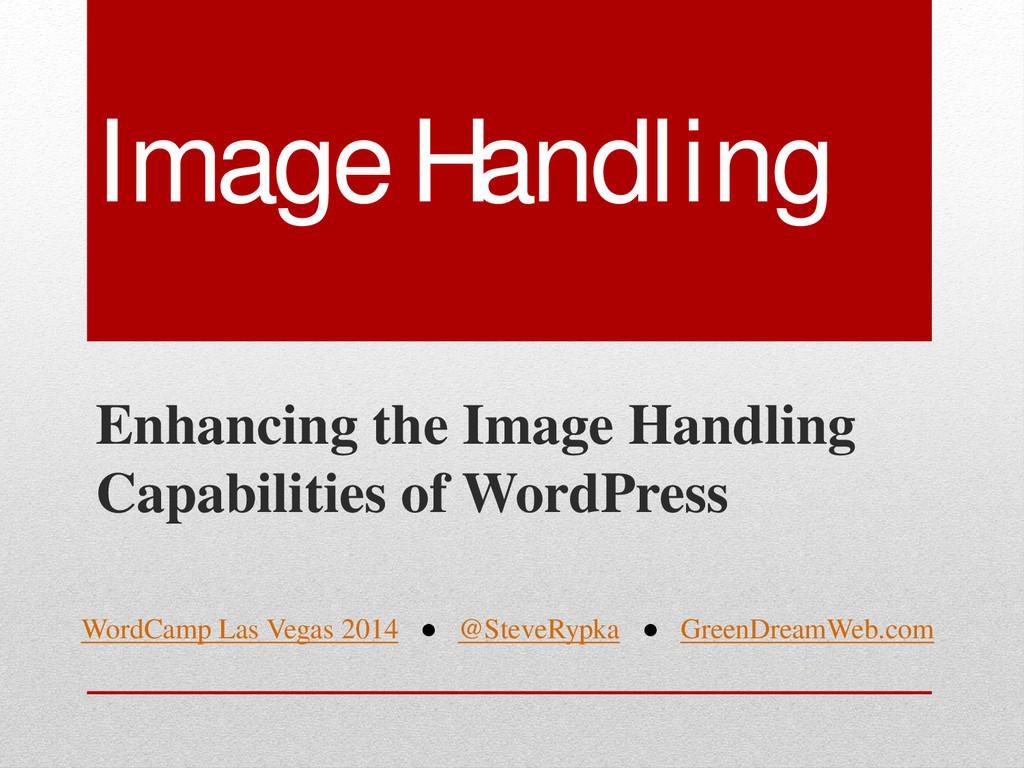 Image Handling Enhancing the Image Handling Cap...