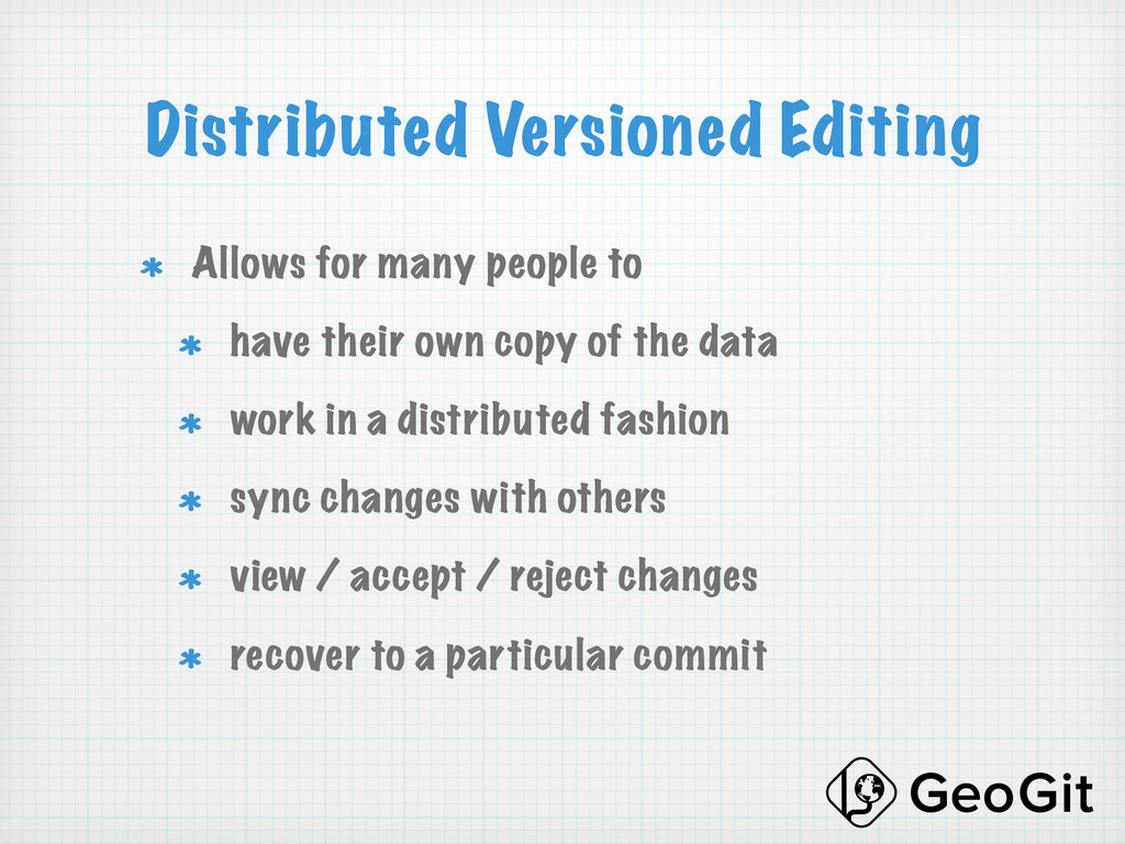 Distributed Versioned Editing !  Allows for ma...