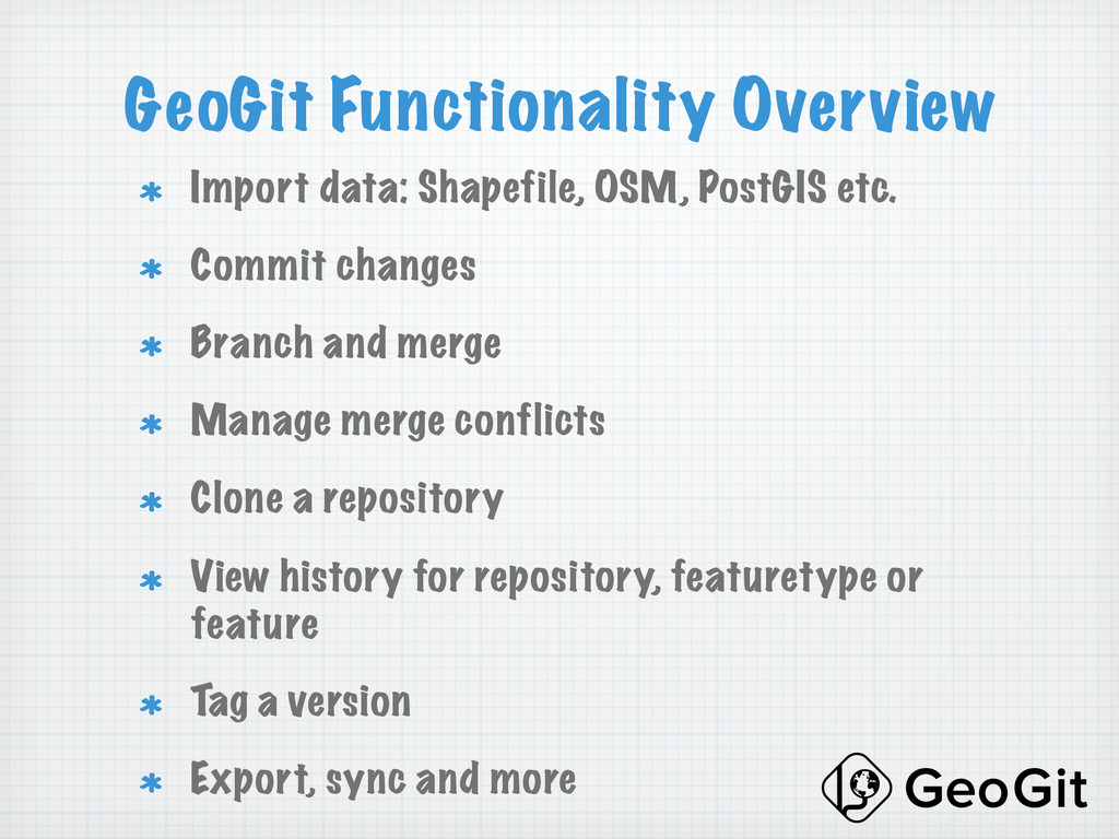 GeoGit Functionality Overview !  Import data: ...