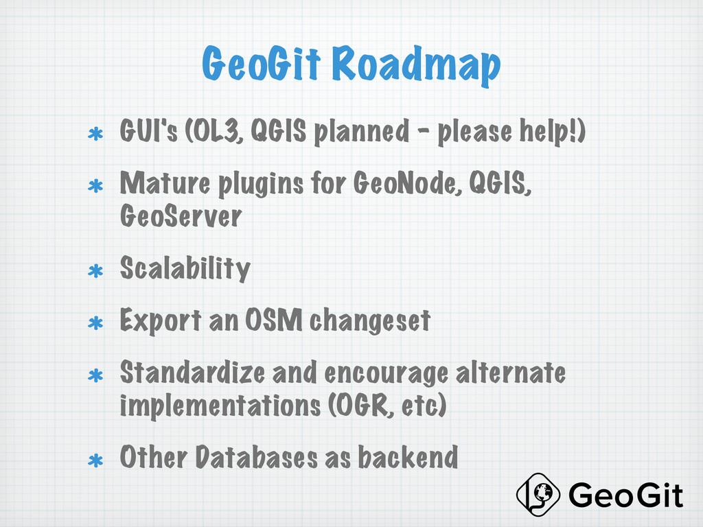 GeoGit Roadmap !  GUI's (OL3, QGIS planned – p...