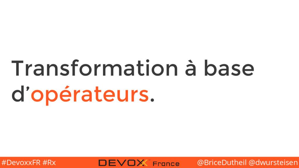 @BriceDutheil @dwursteisen #DevoxxFR #Rx Transf...