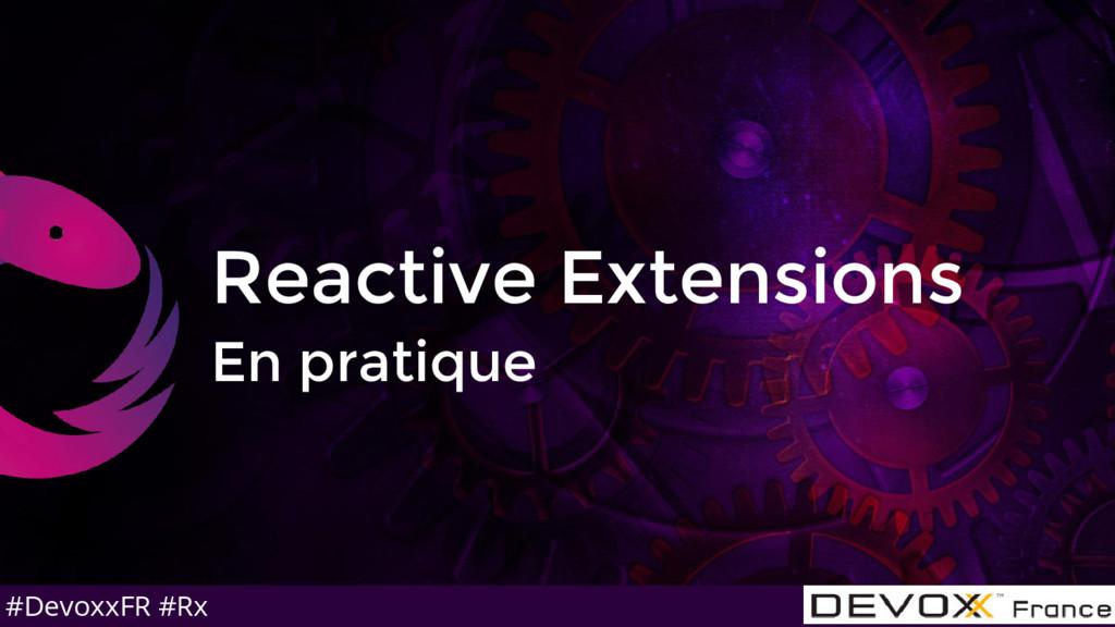#DevoxxFR #Rx Reactive Extensions En pratique