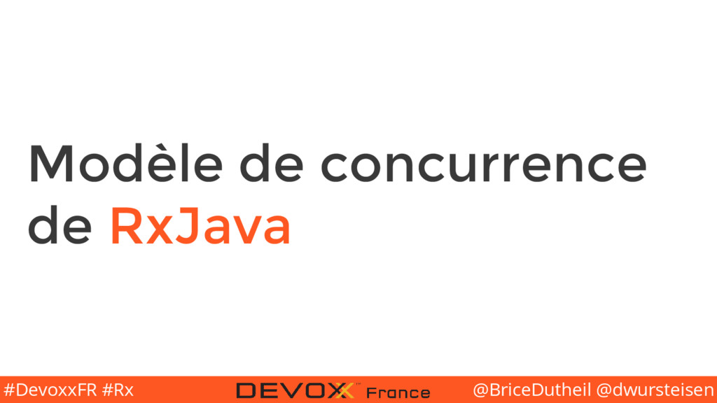 @BriceDutheil @dwursteisen #DevoxxFR #Rx Modèle...