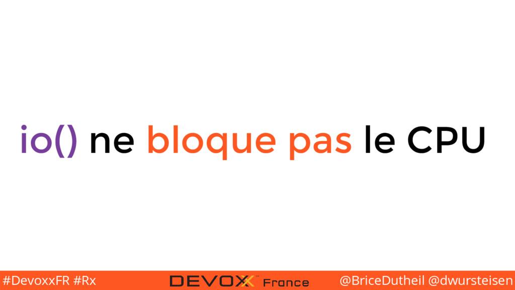 @BriceDutheil @dwursteisen #DevoxxFR #Rx io() n...