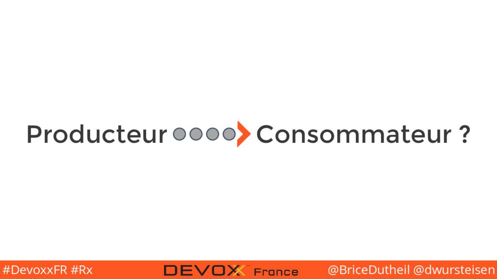 @BriceDutheil @dwursteisen #DevoxxFR #Rx Produc...
