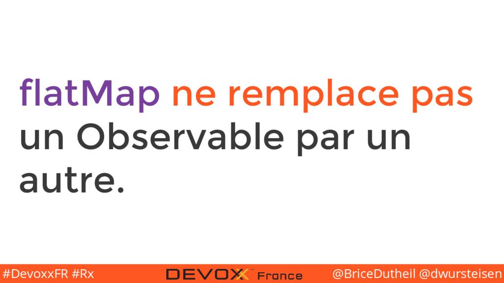 @BriceDutheil @dwursteisen #DevoxxFR #Rx flatMa...
