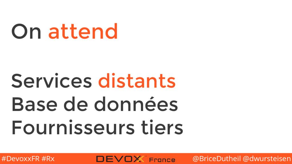 @BriceDutheil @dwursteisen #DevoxxFR #Rx On att...