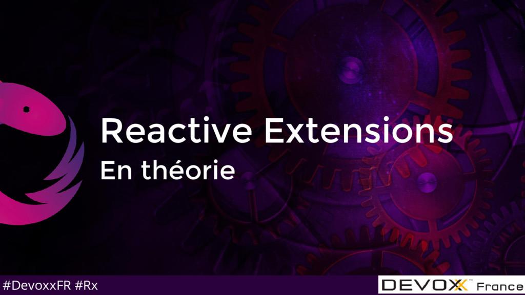 #DevoxxFR #Rx Reactive Extensions En théorie