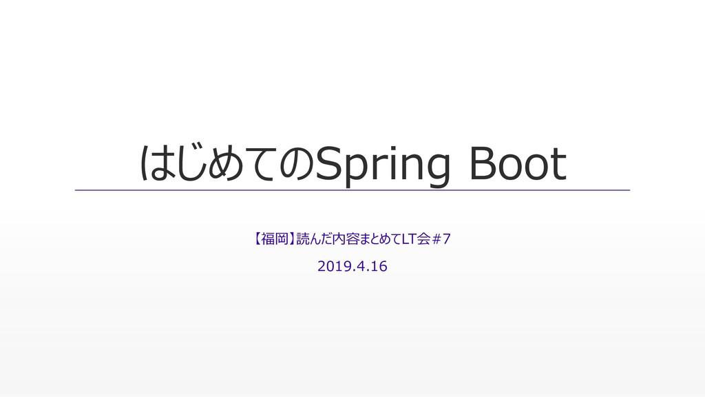 はじめてのSpring Boot 【福岡】読んだ内容まとめてLT会#7 2019.4.16