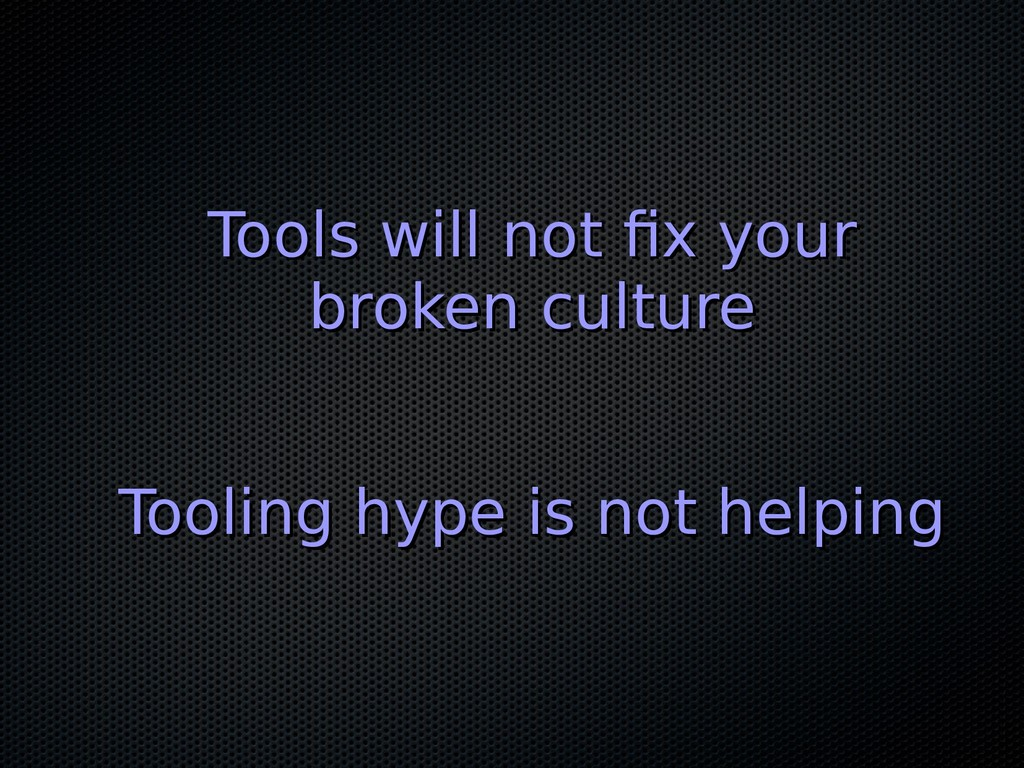 Tools will not fix your Tools will not fix your...