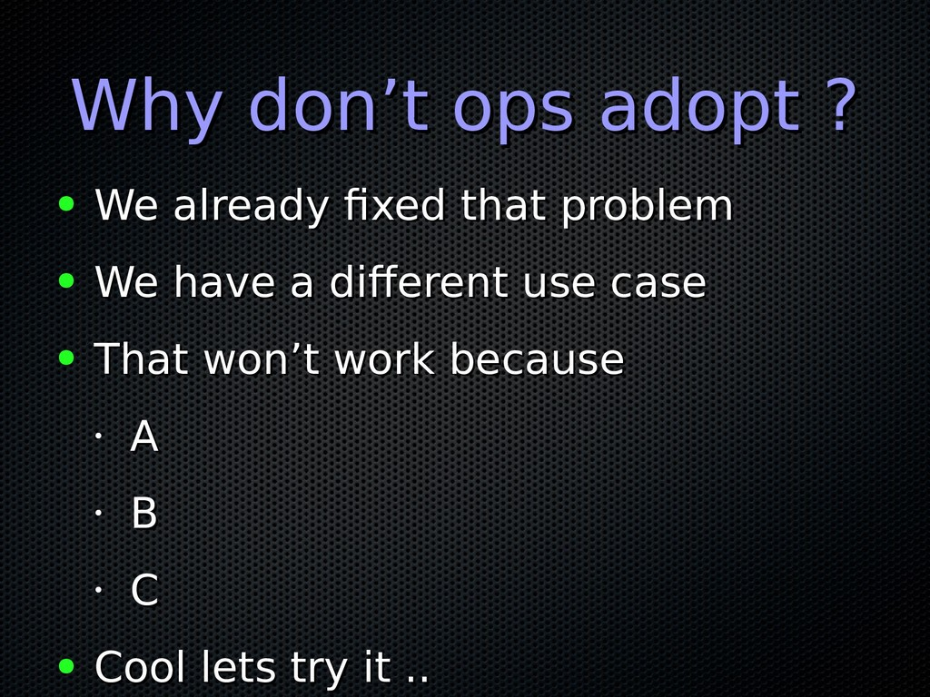 Why don't ops adopt ? Why don't ops adopt ? ● W...