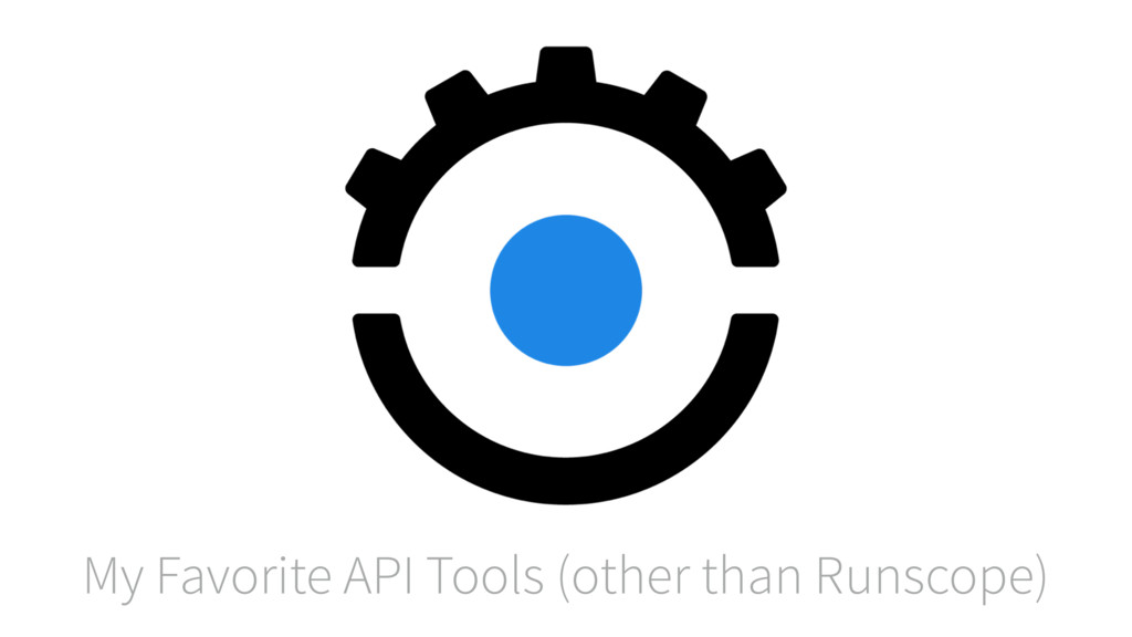 My Favorite API Tools (other than Runscope)