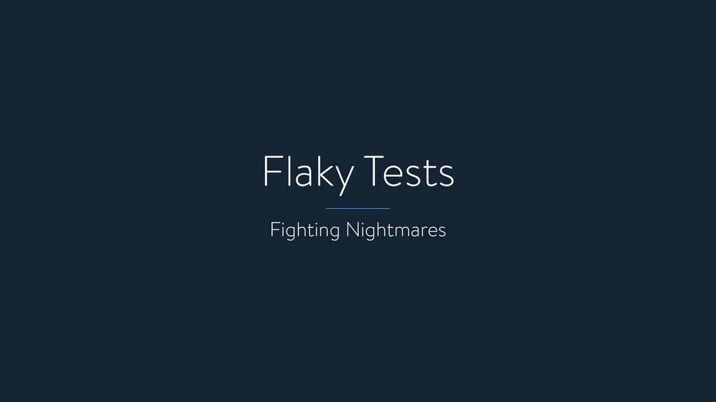 Flaky Tests Fighting Nightmares