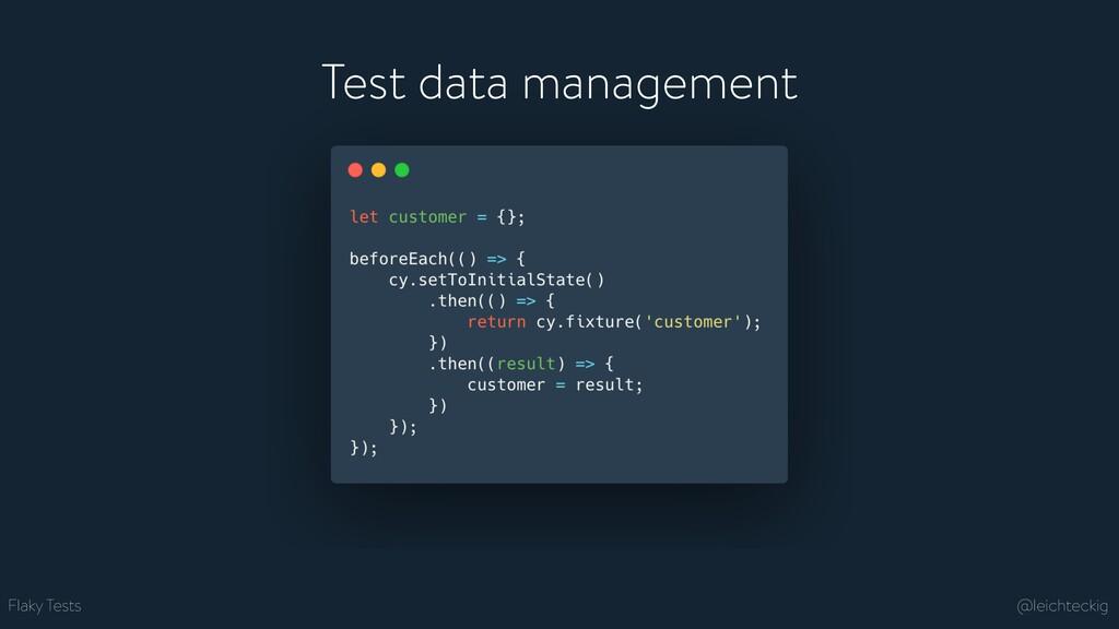 Flaky Tests Test data management @leichteckig