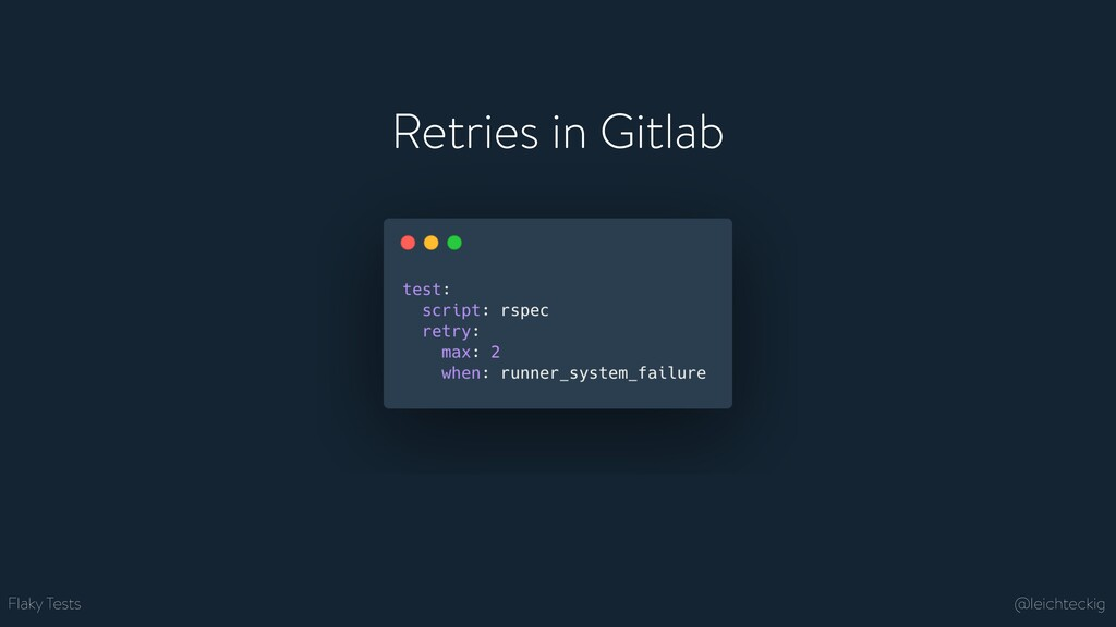 Flaky Tests Retries in Gitlab @leichteckig