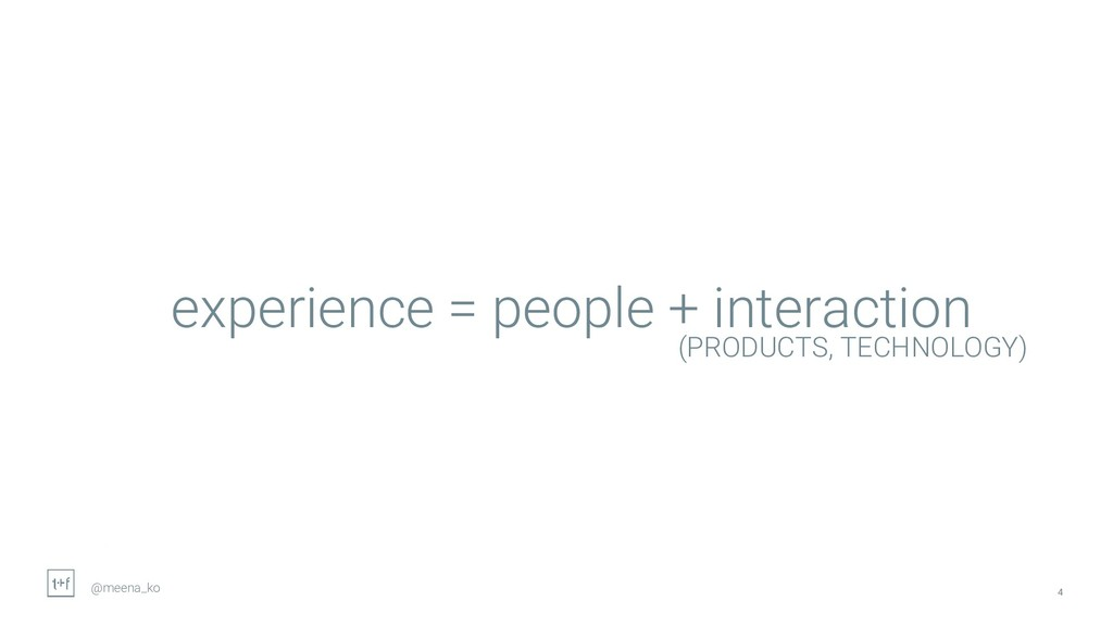 4 experience = people + interaction (PRODUCTS, ...