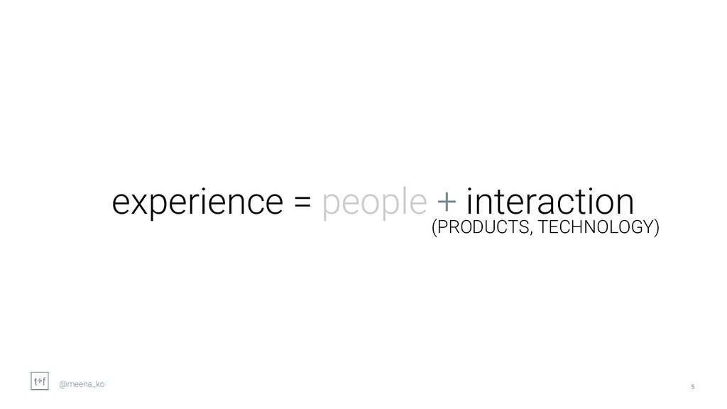 5 experience = people + interaction (PRODUCTS, ...