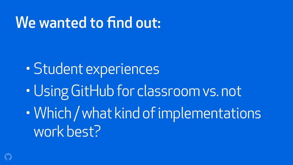 We wanted to find out: • Student experiences • U...