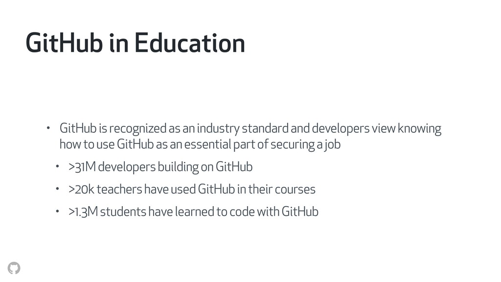 GitHub in Education • GitHub is recognized as a...
