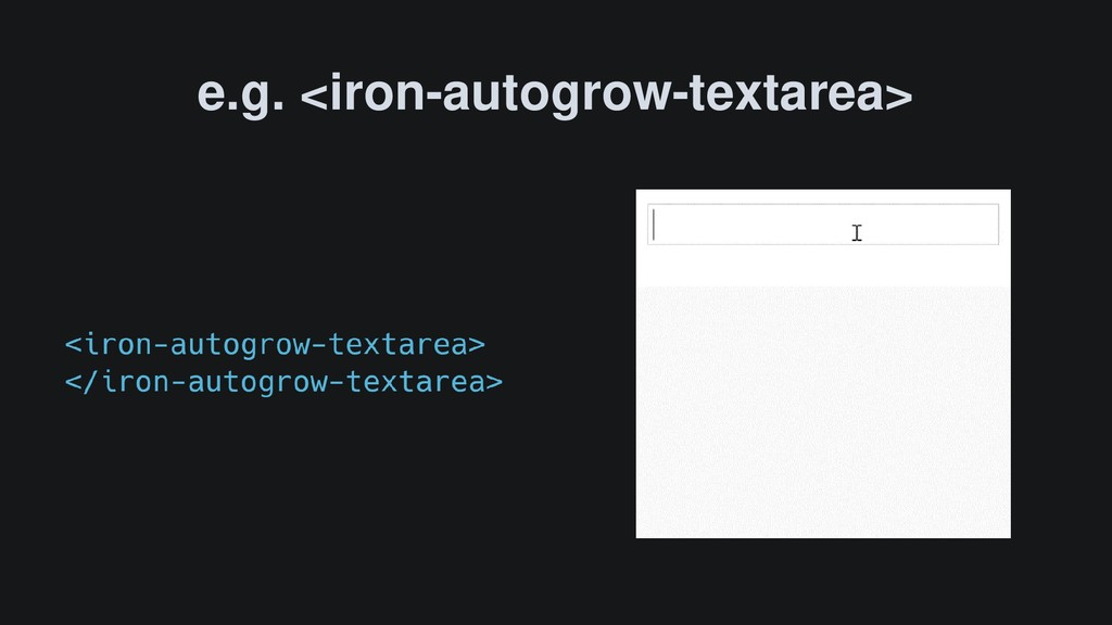 e.g. <iron-autogrow-textarea>