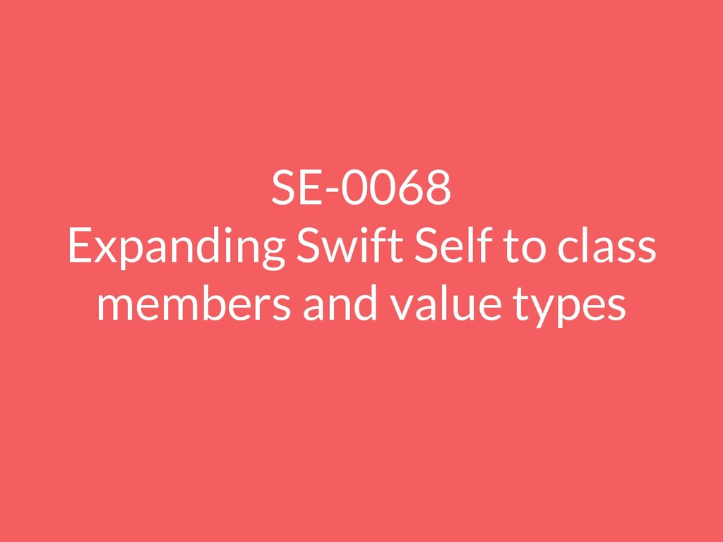 SE-0068 Expanding Swift Self to class members a...