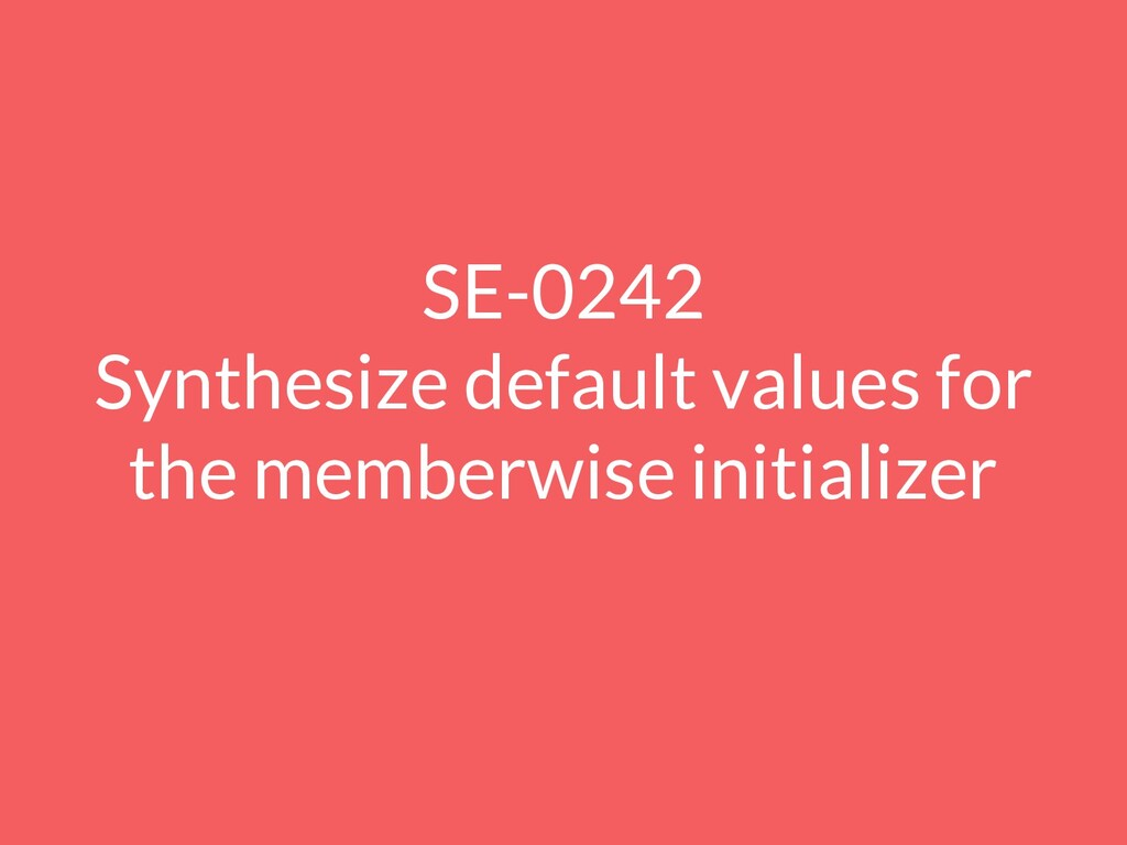 SE-0242 Synthesize default values for the membe...