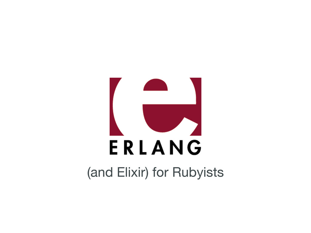 (and Elixir) for Rubyists
