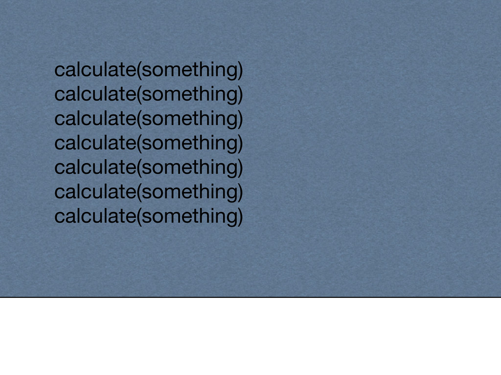 calculate(something) calculate(something) calcu...