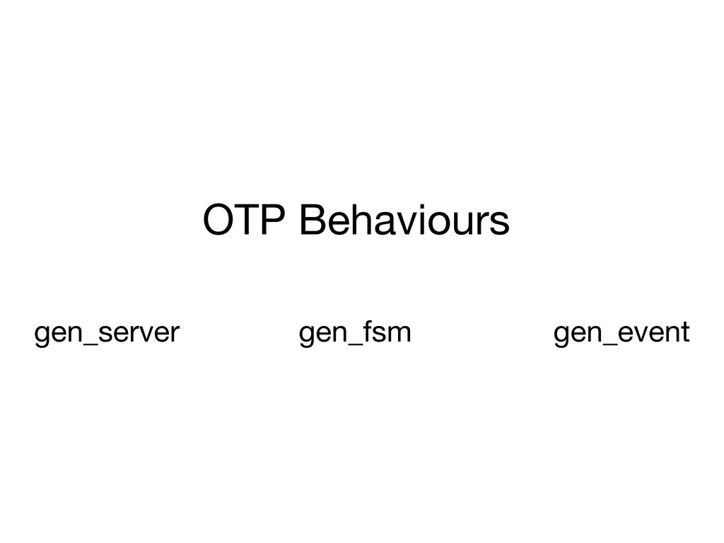 OTP Behaviours gen_server gen_fsm gen_event