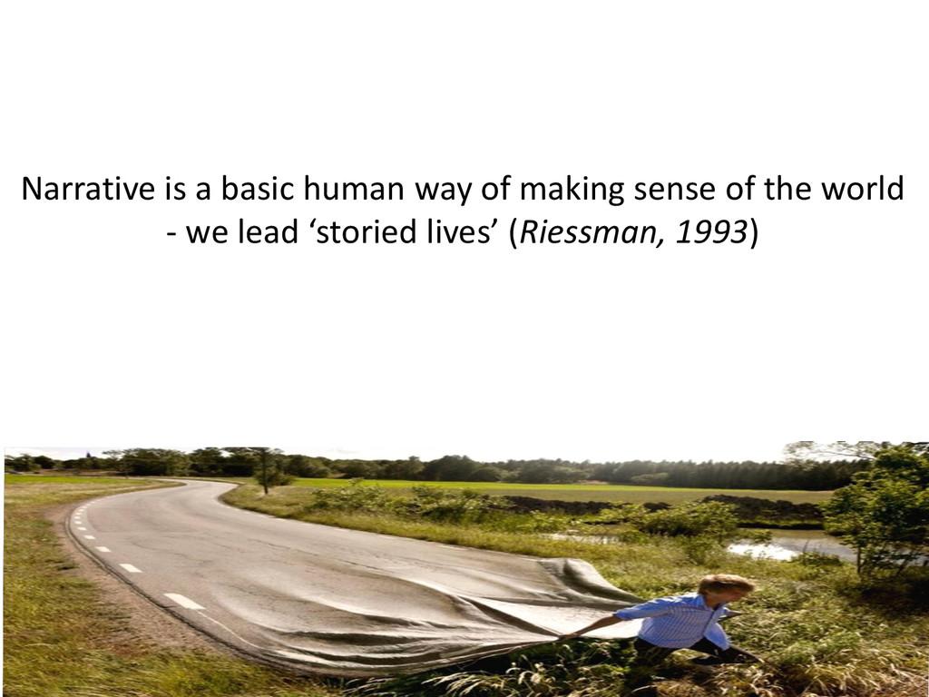 Narrative is a basic human way of making sense ...