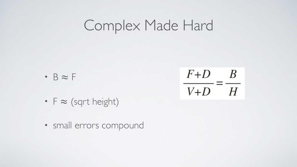 Complex Made Hard • B ≈ F • F ≈ (sqrt height) •...