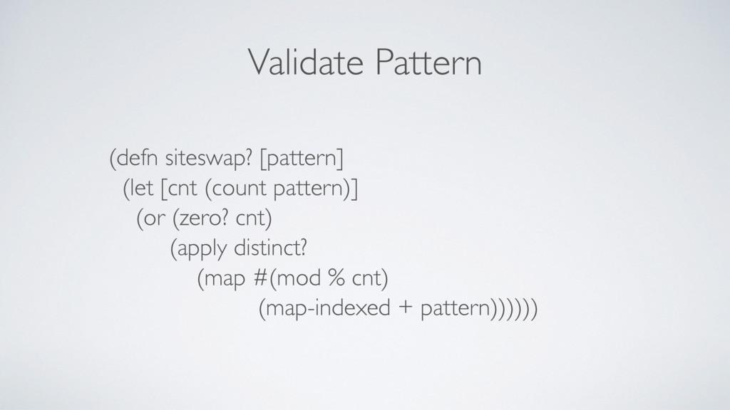 Validate Pattern (defn siteswap? [pattern] (let...