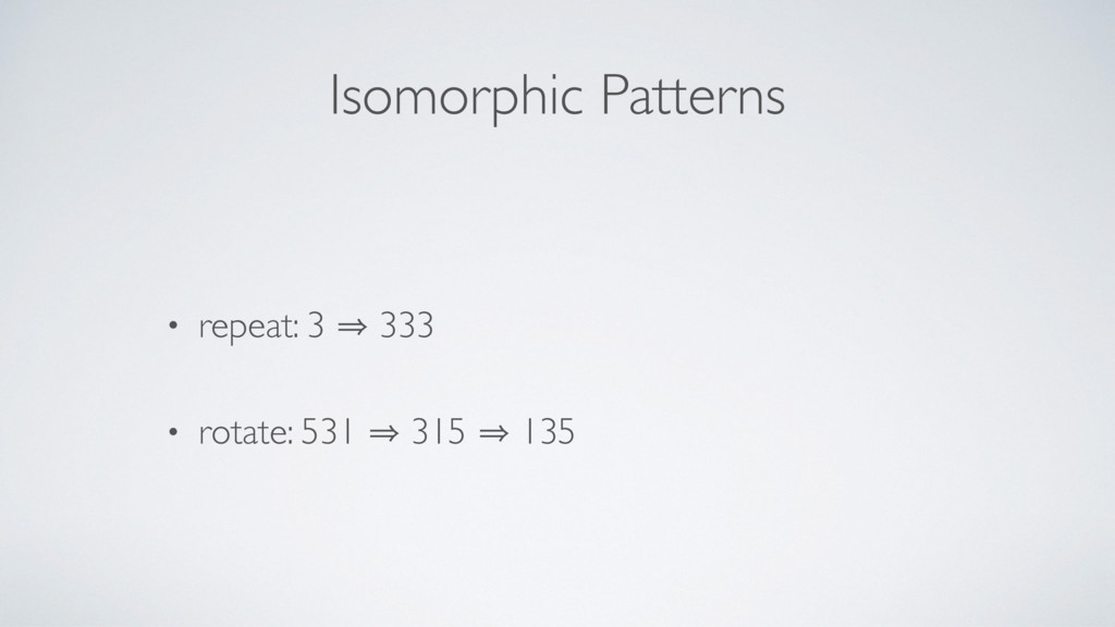Isomorphic Patterns • repeat: 3 㱺 333 • rotate:...