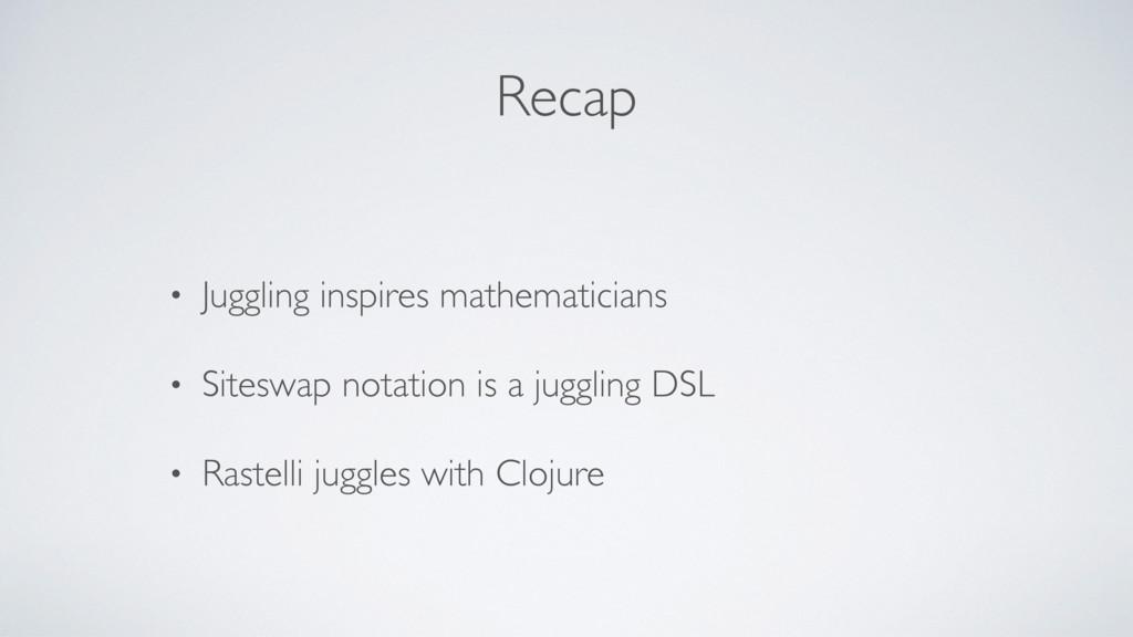 Recap • Juggling inspires mathematicians • Site...