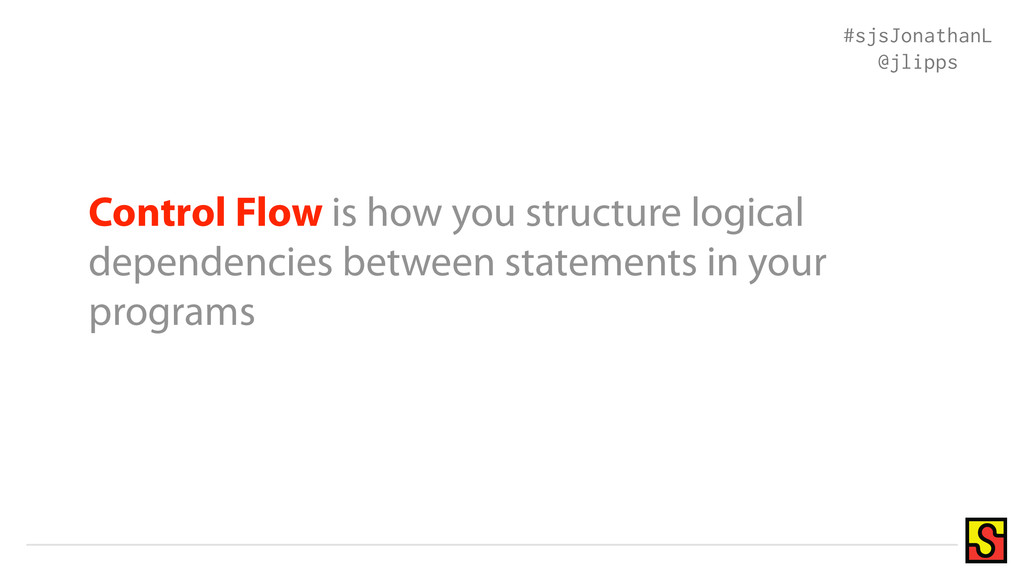 Control Flow is how you structure logical depen...
