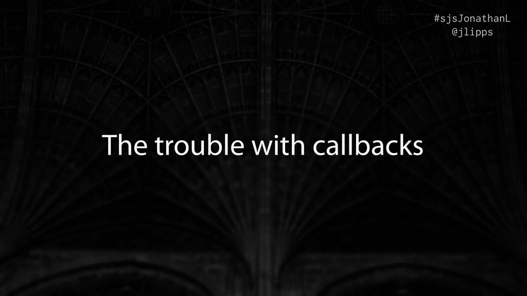 The trouble with callbacks #sjsJonathanL @jlipps