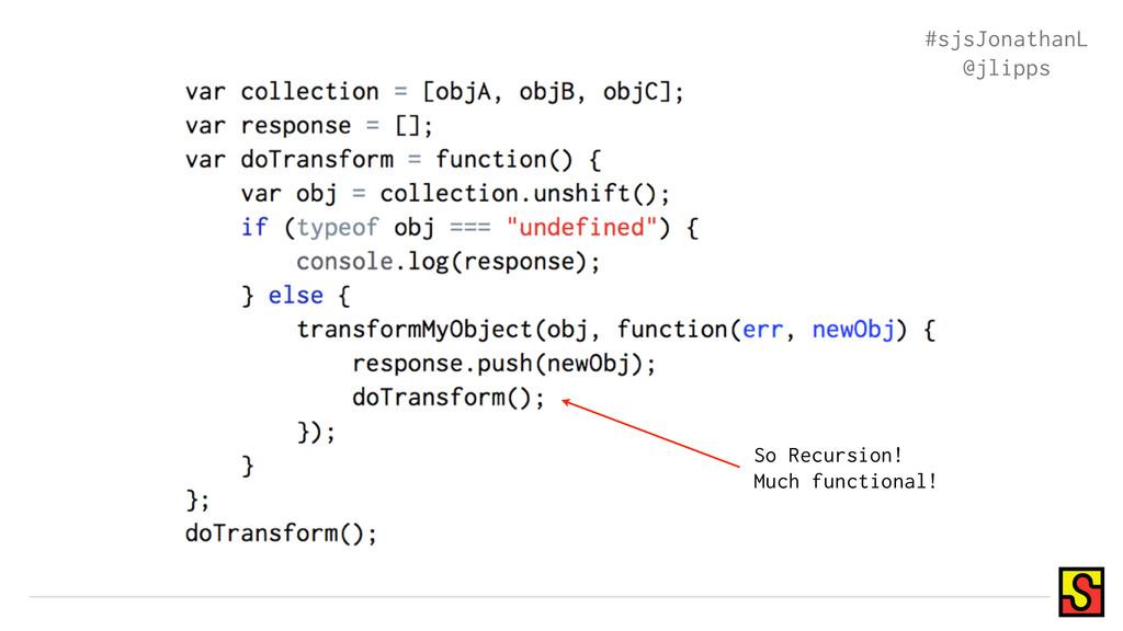 So Recursion! Much functional! #sjsJonathanL @j...