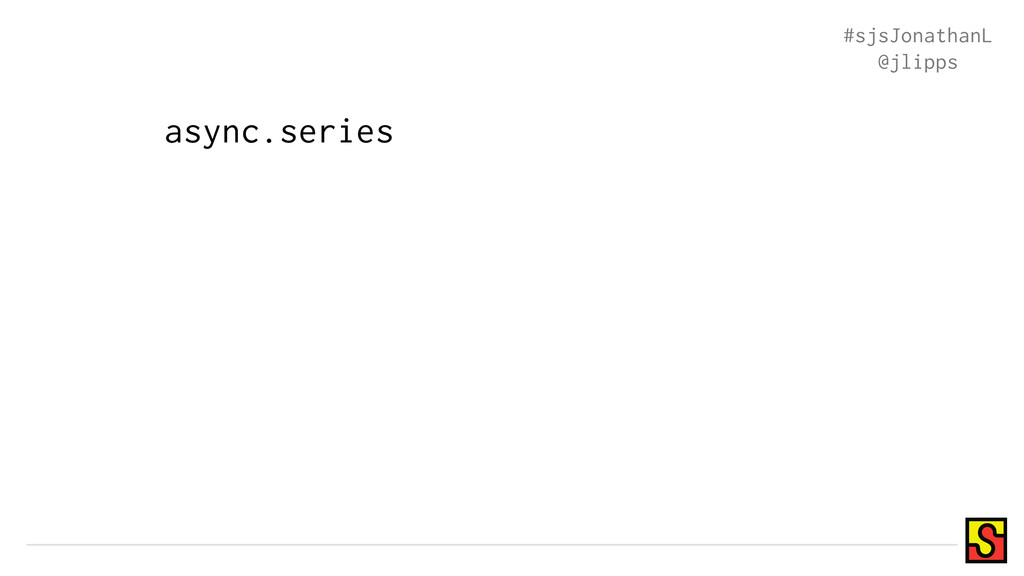 async.series #sjsJonathanL @jlipps
