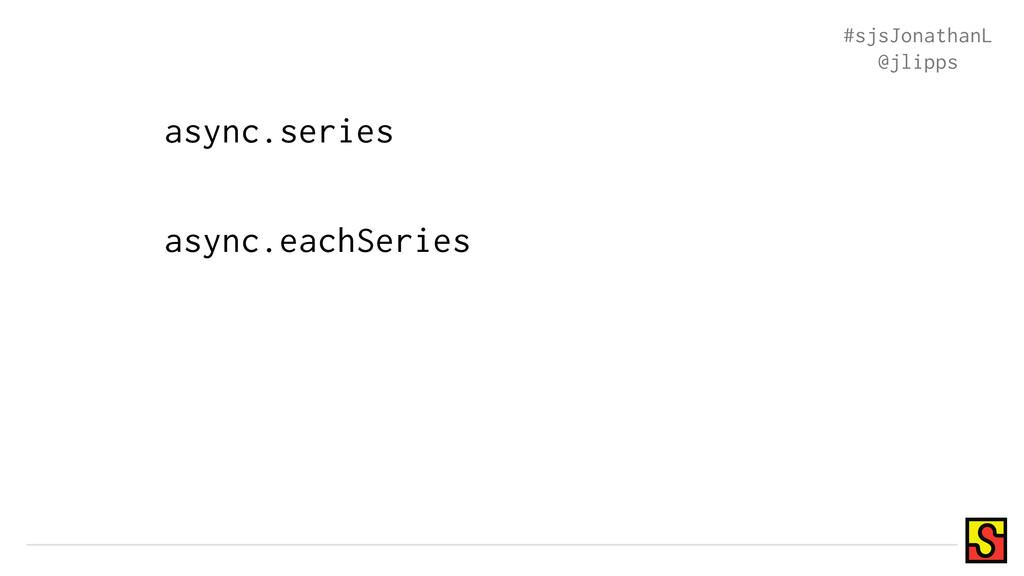 async.eachSeries async.series #sjsJonathanL @jl...