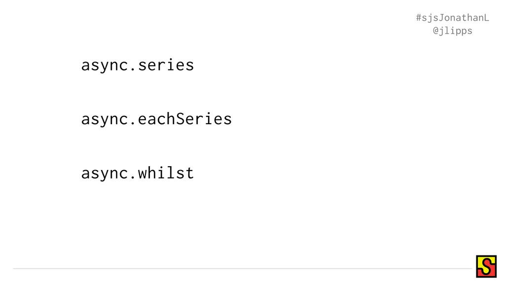 async.eachSeries async.whilst async.series #sjs...