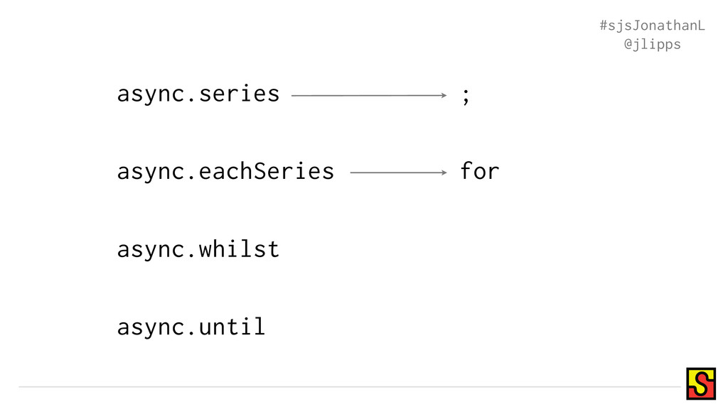 async.eachSeries async.whilst async.until async...