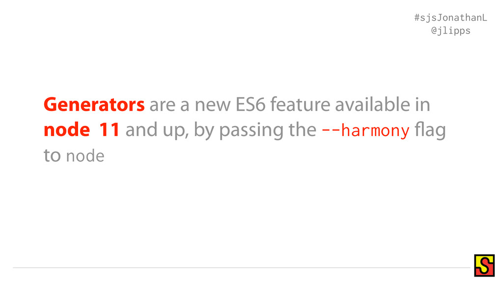 Generators are a new ES6 feature available in n...