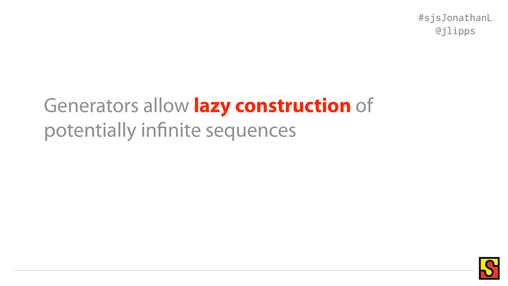 Generators allow lazy construction of potential...