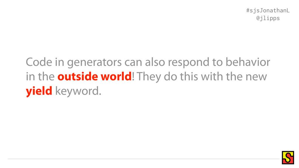 Code in generators can also respond to behavior...