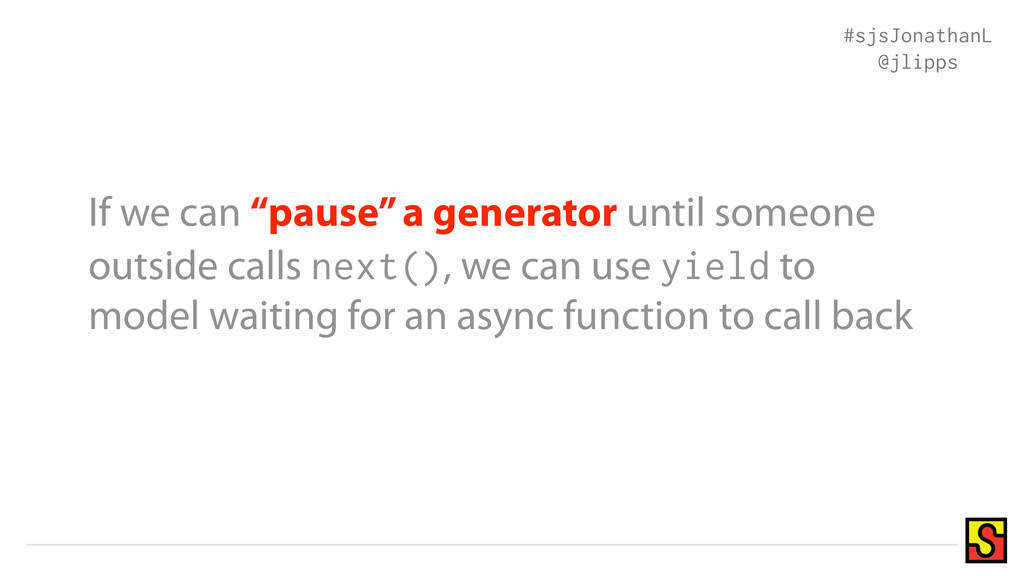 """If we can """"pause"""" a generator until someone out..."""