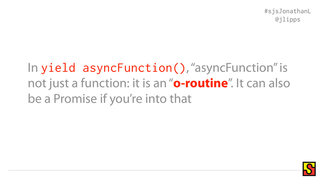 "In yield asyncFunction(), ""asyncFunction"" is no..."