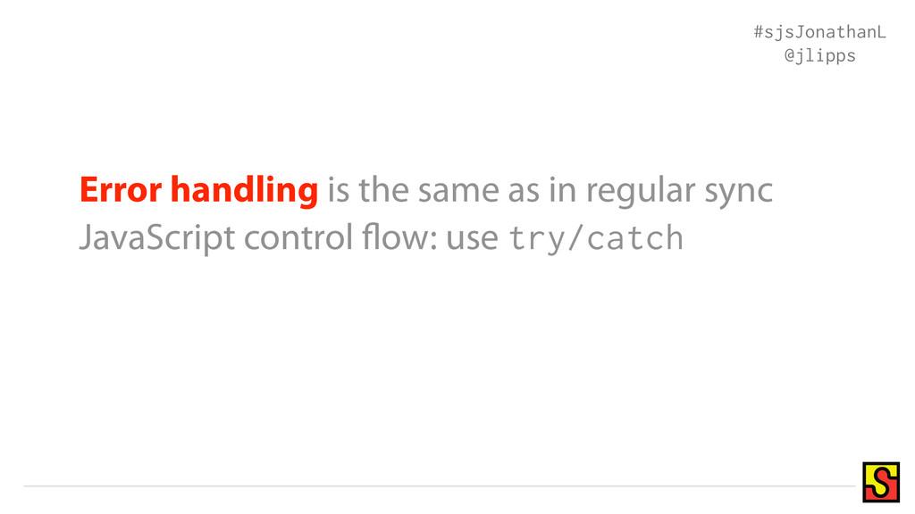 Error handling is the same as in regular sync J...