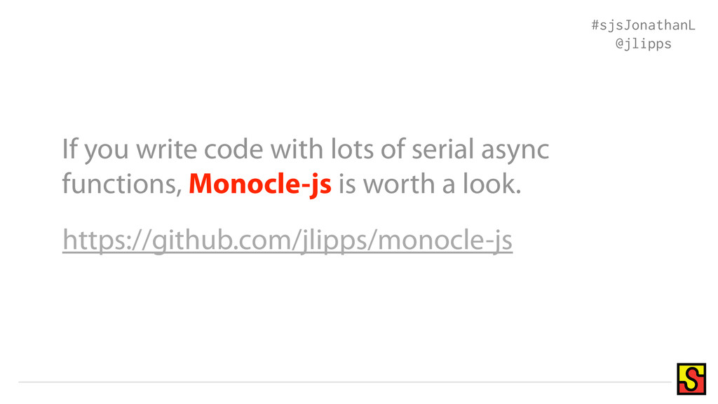 If you write code with lots of serial async fun...