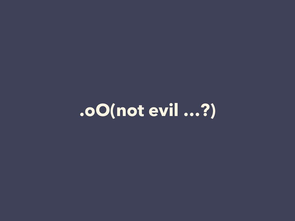 .oO(not evil …?)