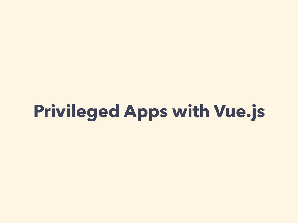 Privileged Apps with Vue.js